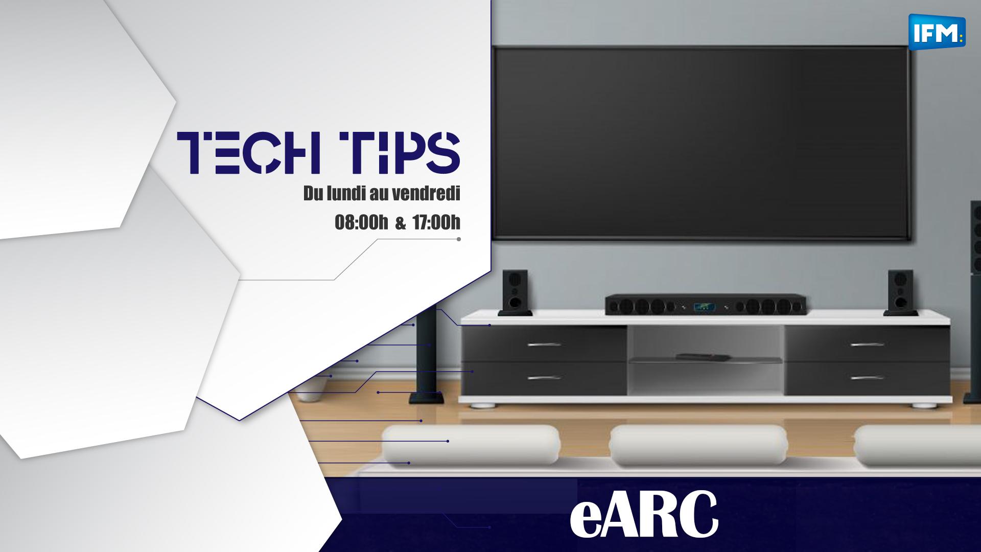 Tech Tips :eARC, pour profiter au mieux du son de ta TV Tech Tips