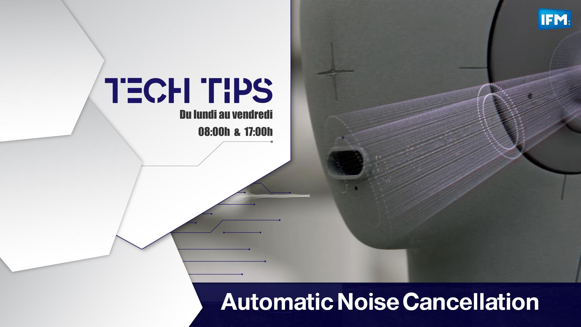 Tech Tips :L'ANC, Automatic Noise Cancellation, devient intelligente Tech Tips