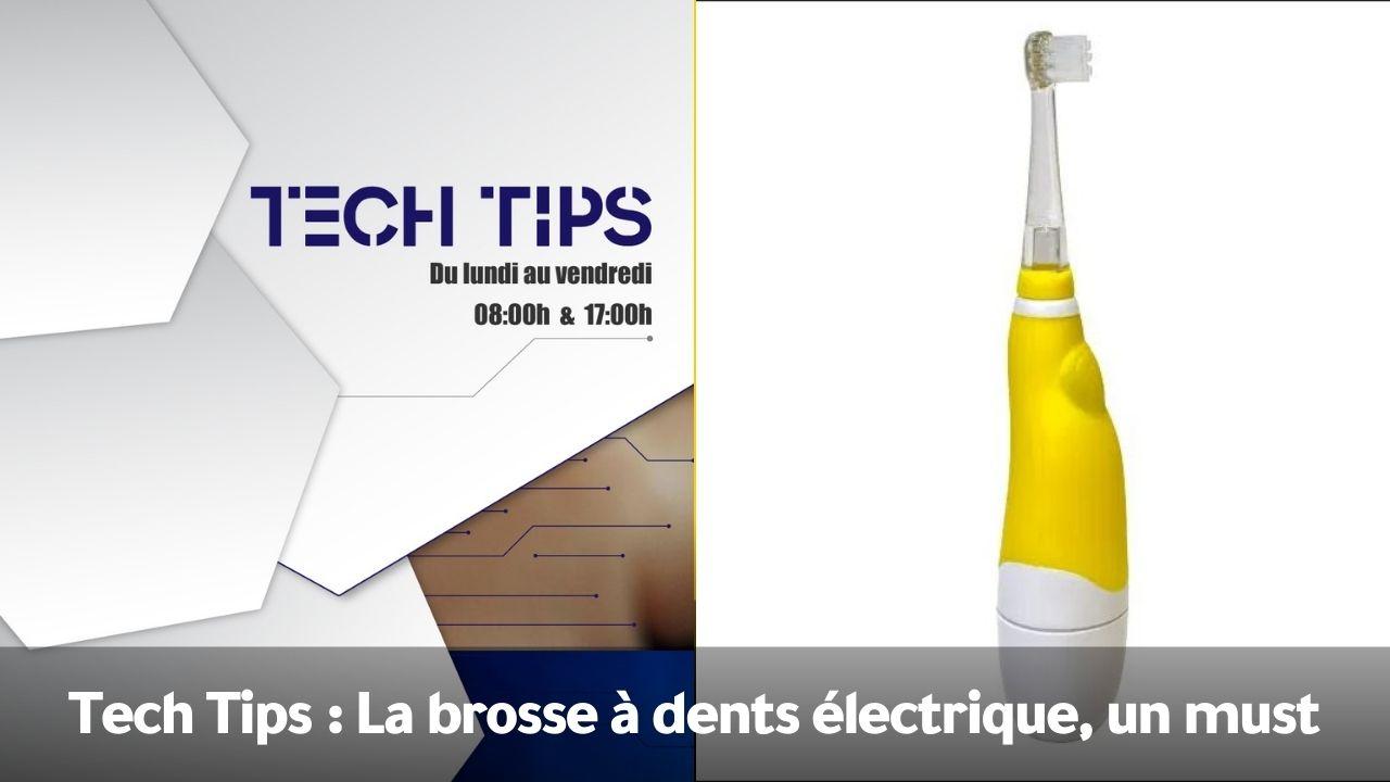 Tech Tips Tech Tips : La brosse à dents électrique, un must