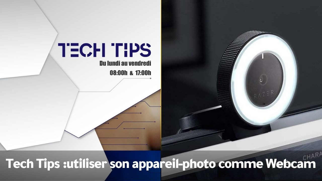 Tech Tips Tech Tips : utiliser son appareil-photo comme Webcam