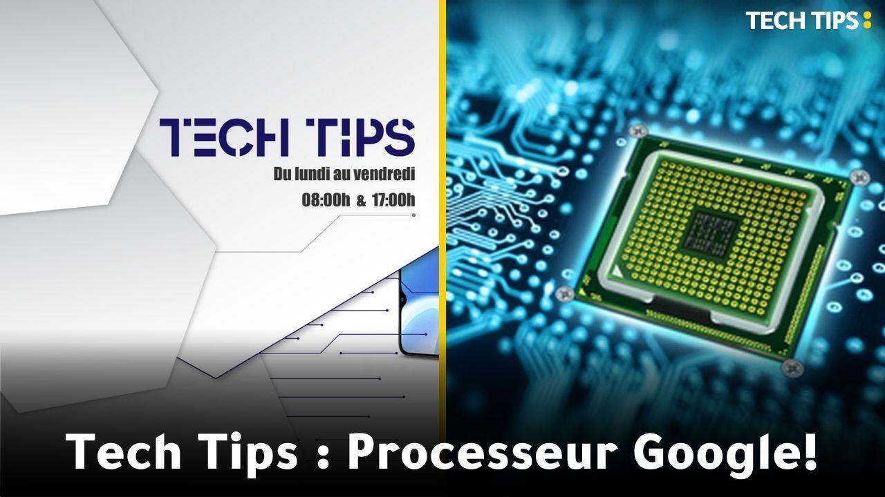 Tech Tips Tech Tips : Processeur Google!