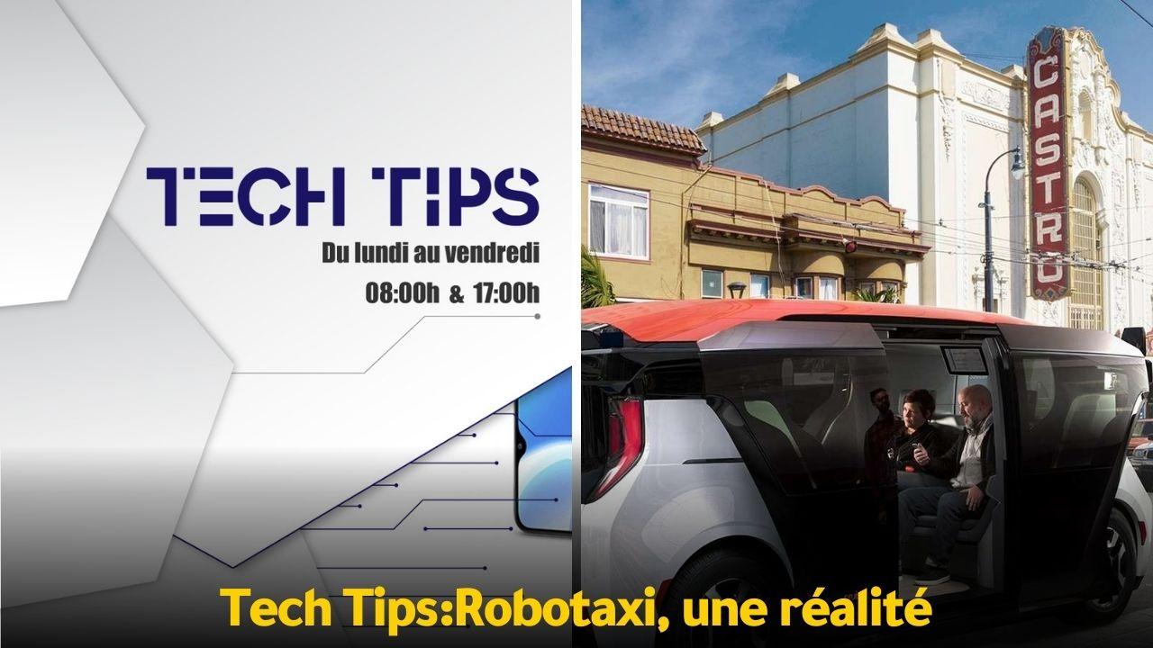 Tech Tips Tech Tips :  Robotaxi, une réalité
